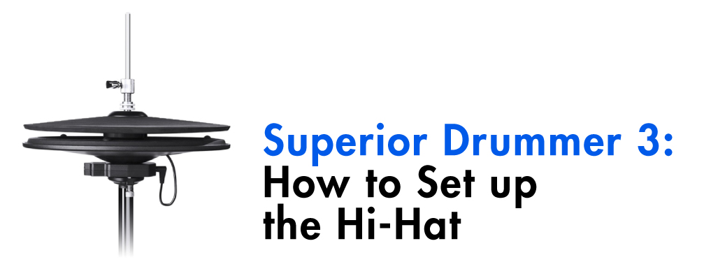 How to Setup the Hi-Hat in Superior Drummer 3